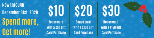Banner detailing a promotion from now until December 31, 2020 customers who purchase a $50 giftcard will receive a free $10 giftcard. This offer applies to each $50 up until $200 increasing the reward by $10 at each step.